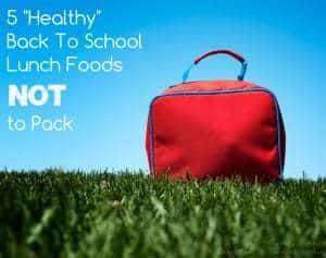 5 Healthy Back To School Lunch Foods NOT to Pack