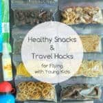 Healthy Snacks & Travel Hacks for Flying with Young Kids