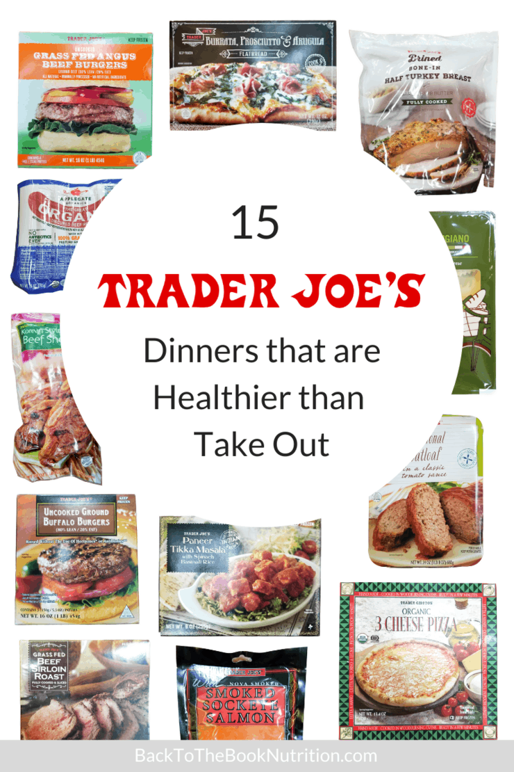 15 Trader Joe S Dinners That Are Healthier Than Take Out Back To The Book Nutrition