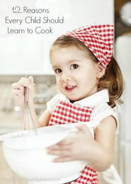 12 Reasons Every Child Should Learn to Cook - some of these might surprise you! | Back To The Book Nutrition