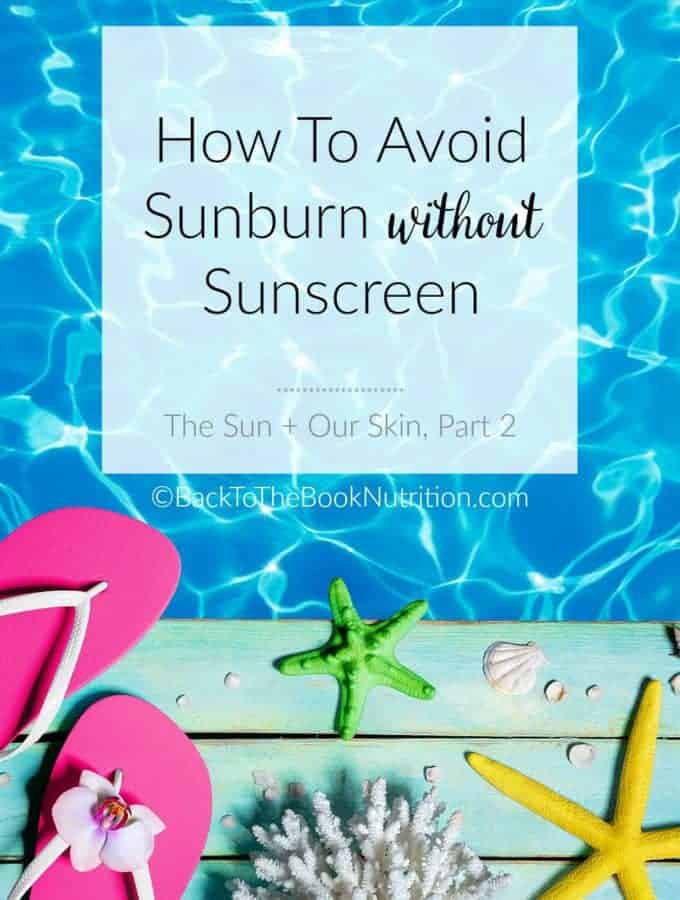 How to Avoid Sunburn without Sunscreen - one family's story, written by a former cancer dietitian. | Back To The Book Nutrition