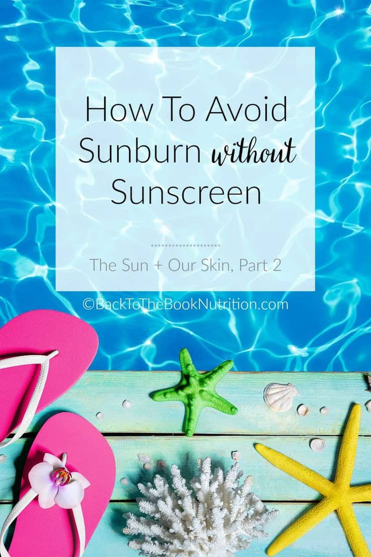 How to Avoid Sunburn without Sunscreen - one family's story of balancing vitamin D and other sun benefits while protecting from cancer | Back To The Book Nutrition