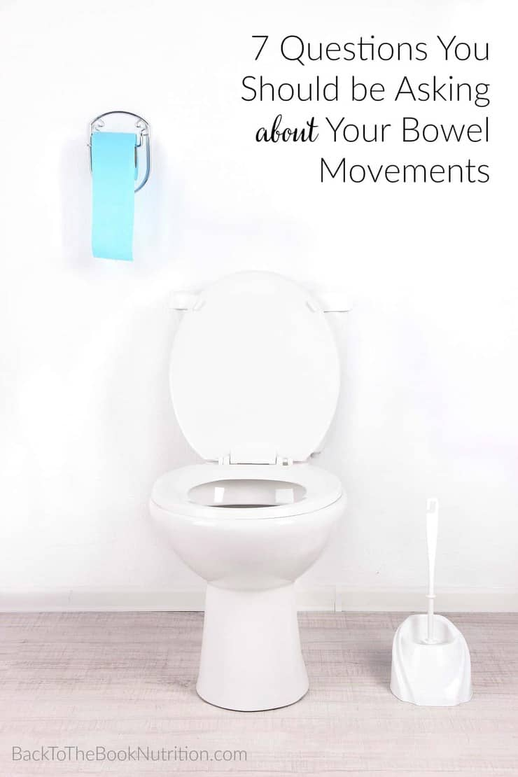 7 Questions you should be asking about your bowel movements. No one likes to talk about this one, but it's so important for gut health and overall health! | Back To The Book Nutrition