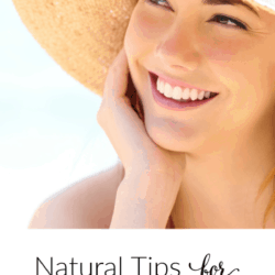 Collage of close up image of smiling young woman on beach in sun hat with text overlay: Natural Tips for Healthy Skin