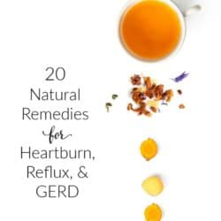 Overhead image of mug of Ginger tea with ingredients to the side. Text Overlay: 20 Natural Remedies for Heartburn, Reflux, and GERD.